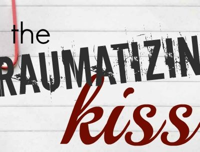 The Traumatizing Kiss