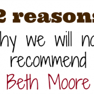 Two Reasons Why We Do Not Recommend Beth Moore