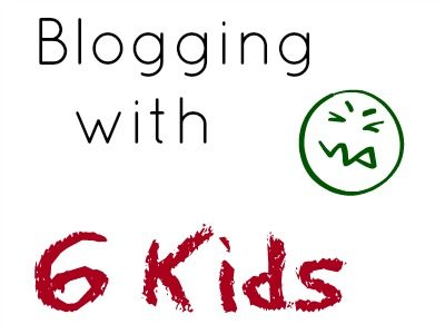 My Tricks at Blogging With 6 Kids